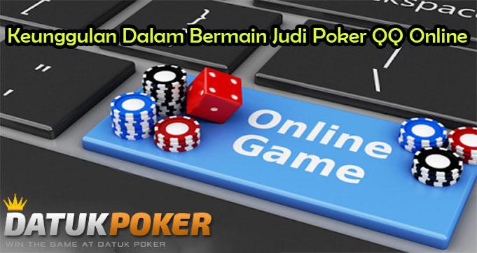 Keunggulan Dalam Bermain Judi Poker QQ Online
