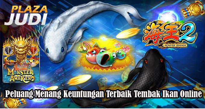 Peluang Menang Keuntungan Terbaik Tembak Ikan Online