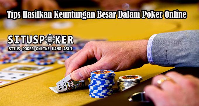 Tips Hasilkan Keuntungan Besar Dalam Poker Online