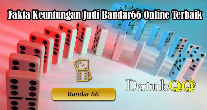 Fakta Keuntungan Judi Bandar66 Online Terbaik